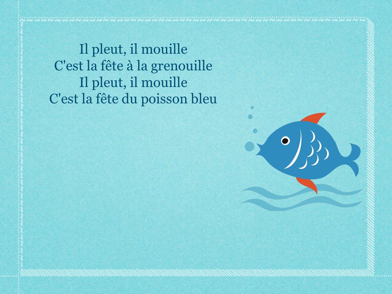 C est la fête à la grenouille C est la fête du poisson bleu