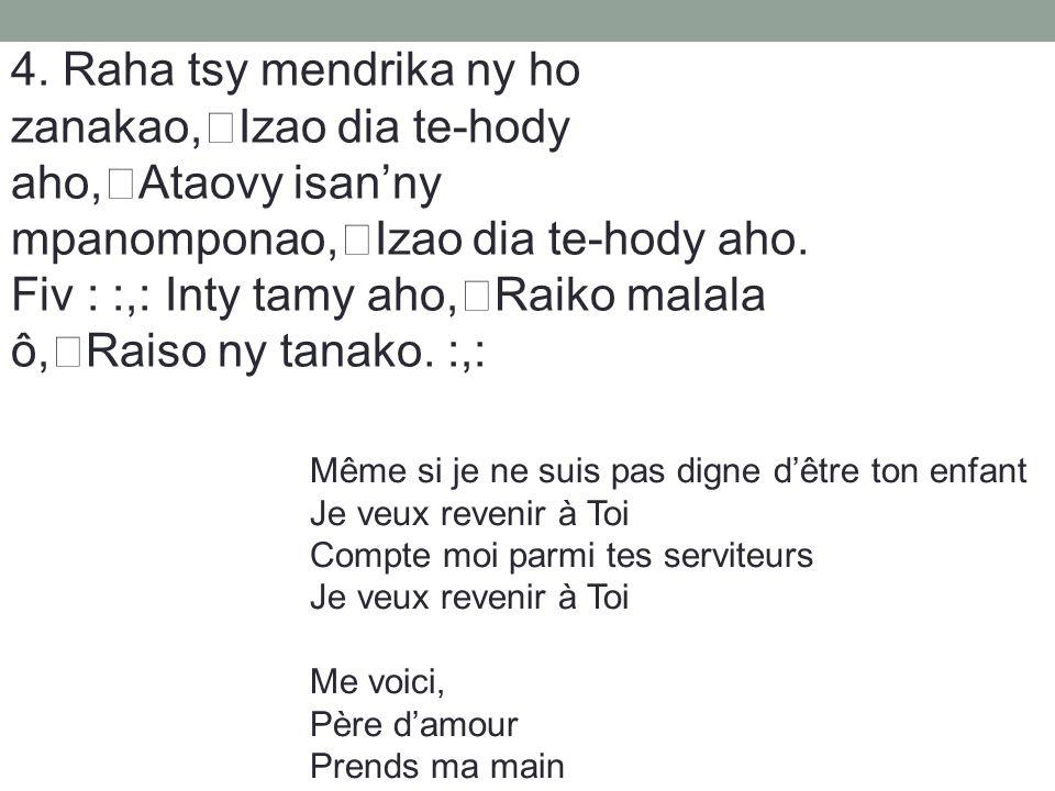 Fiv : :,: Inty tamy aho, Raiko malala ô, Raiso ny tanako. :,: