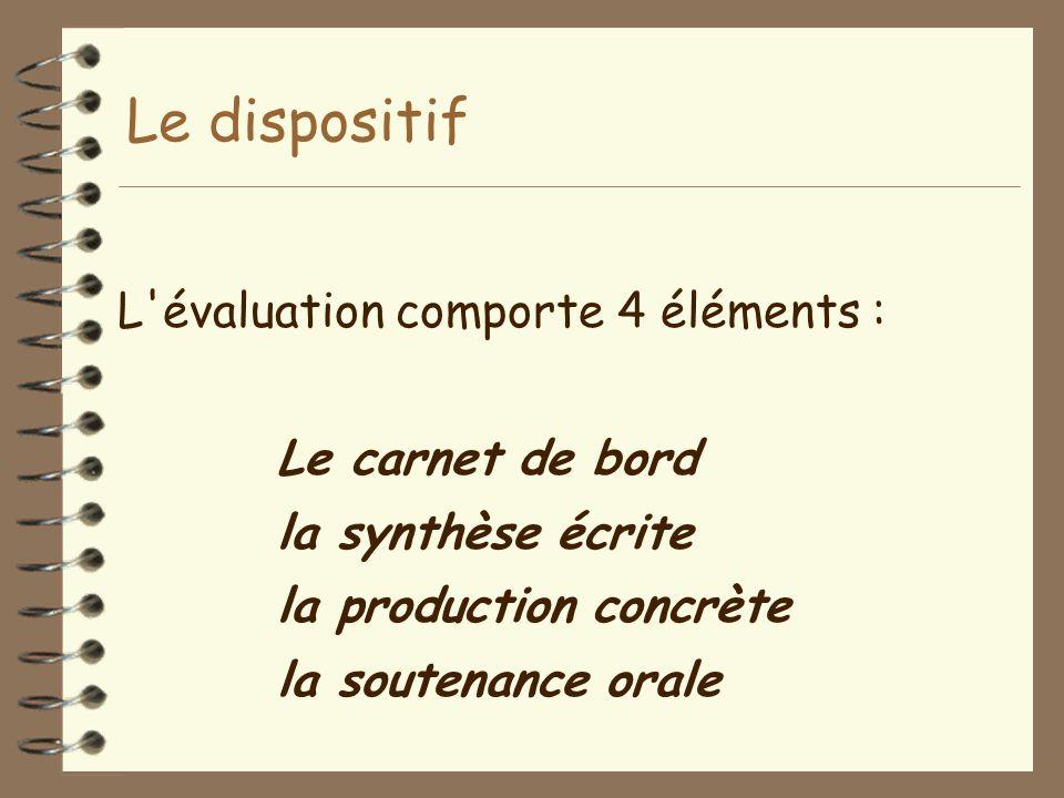 Le dispositif L évaluation comporte 4 éléments : Le carnet de bord