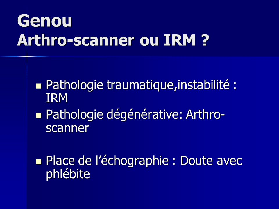 Genou Arthro-scanner ou IRM