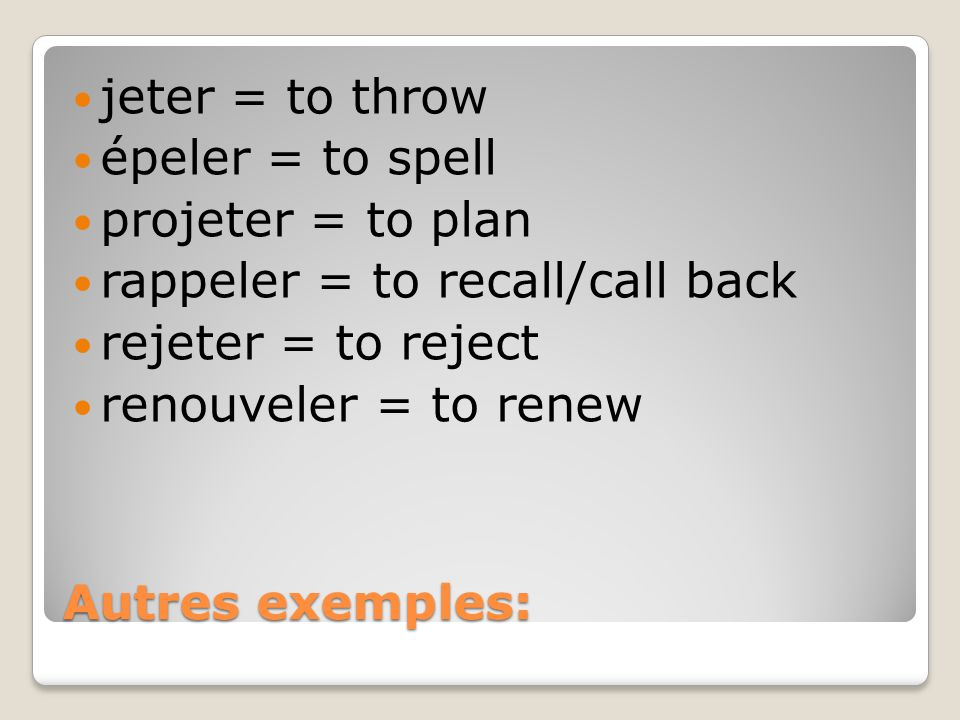 jeter = to throw épeler = to spell. projeter = to plan. rappeler = to recall/call back. rejeter = to reject.