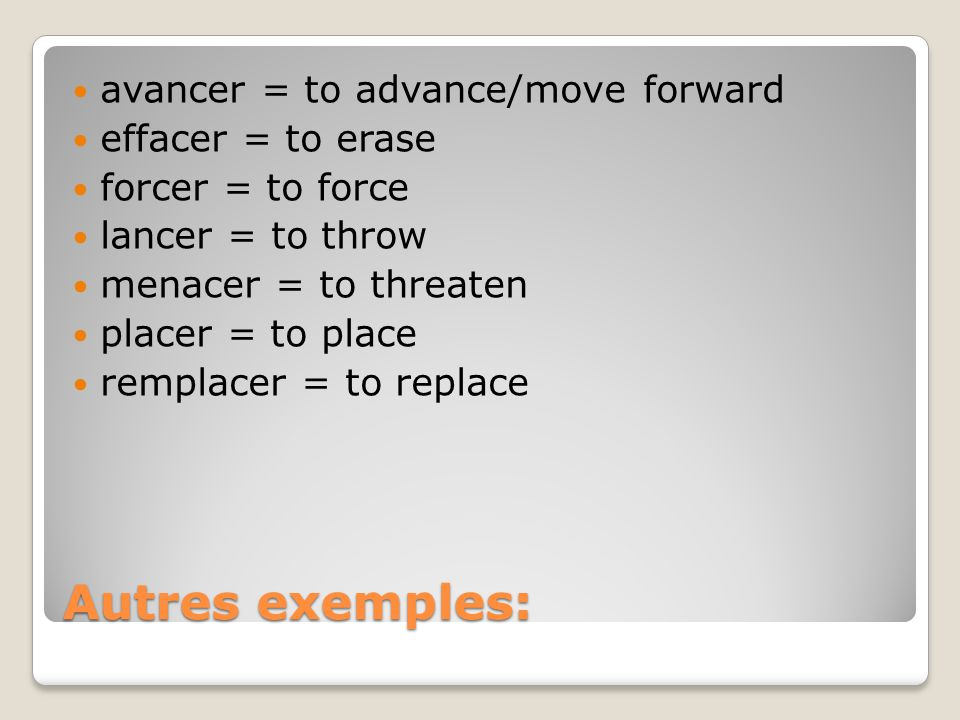 Autres exemples: avancer = to advance/move forward effacer = to erase
