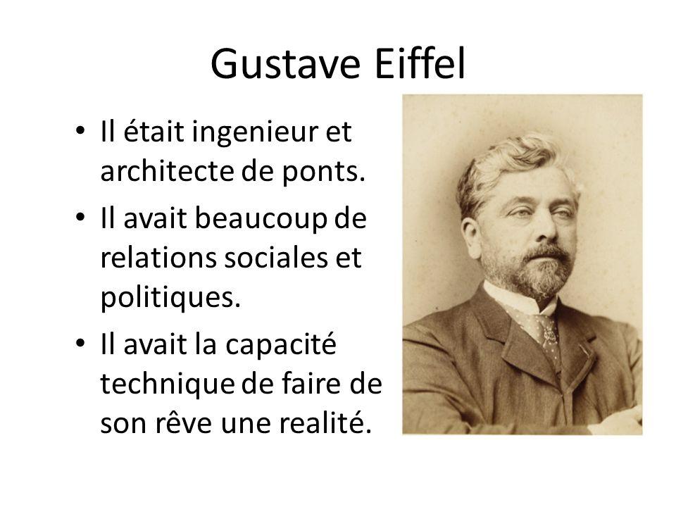 Gustave Eiffel Il était ingenieur et architecte de ponts.