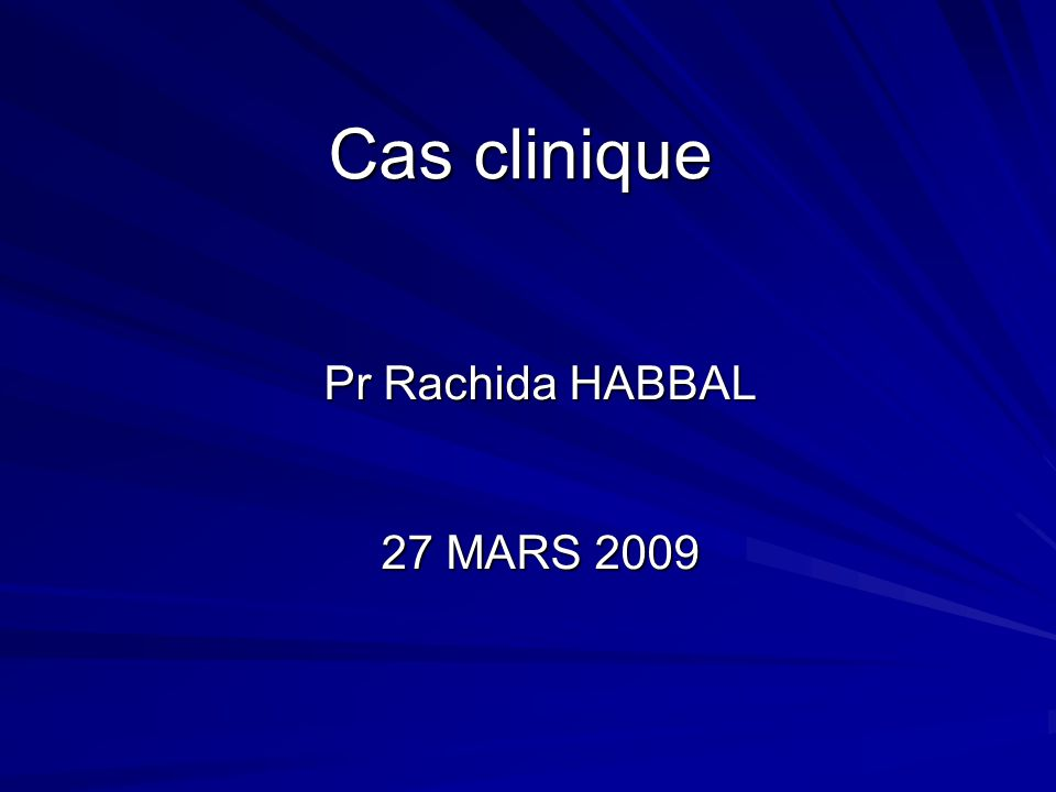 Cas clinique Pr Rachida HABBAL 27 MARS 2009