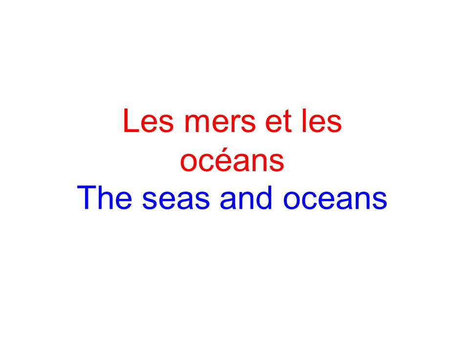Les mers et les océans The seas and oceans