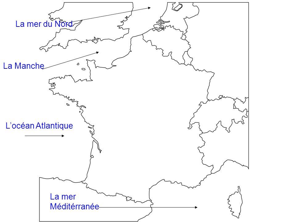 La mer du Nord La Manche L'océan Atlantique La mer Méditérranée