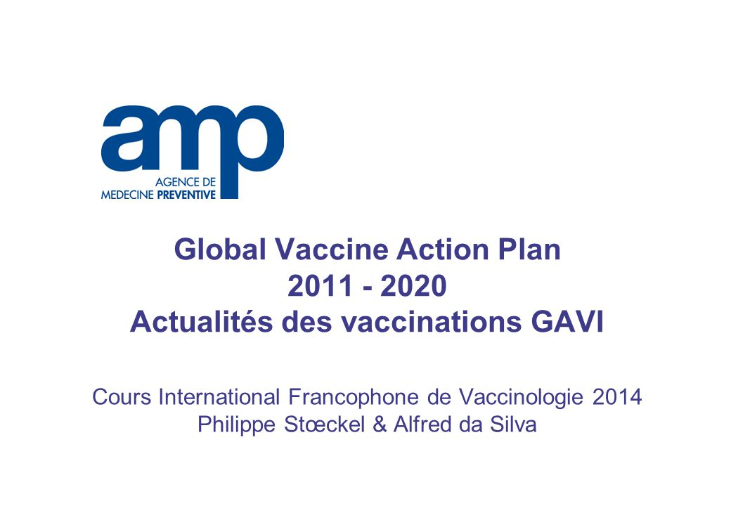 Global Vaccine Action Plan 2011 - 2020 Actualités des vaccinations GAVI