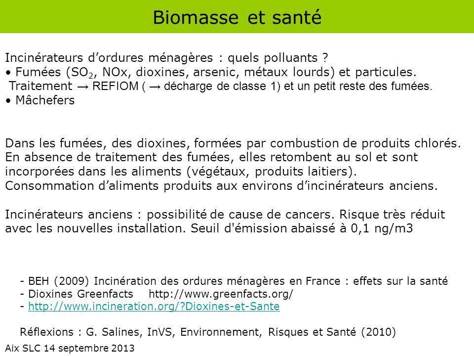 Biomasse et santé Incinérateurs d'ordures ménagères : quels polluants Fumées (SO2, NOx, dioxines, arsenic, métaux lourds) et particules.