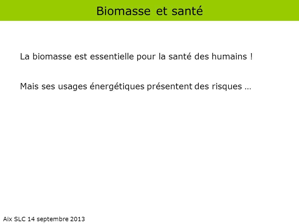 Biomasse et santé La biomasse est essentielle pour la santé des humains ! Mais ses usages énergétiques présentent des risques …