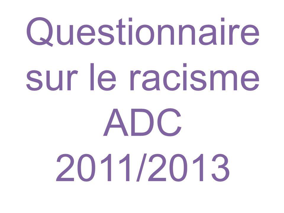 Questionnaire sur le racisme ADC 2011/2013