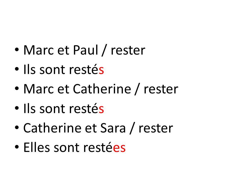 Marc et Paul / rester Ils sont restés. Marc et Catherine / rester.