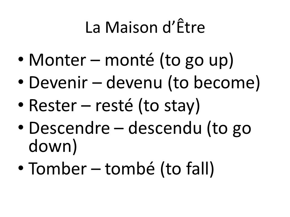 Monter – monté (to go up) Devenir – devenu (to become)