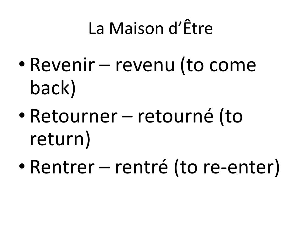Revenir – revenu (to come back) Retourner – retourné (to return)