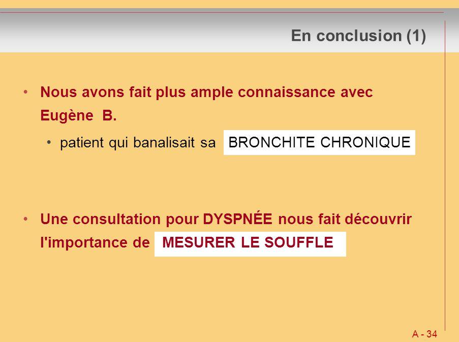 En conclusion (1) Nous avons fait plus ample connaissance avec Eugène B. patient qui banalisait sa BRONCHITE CHRONIQUE.