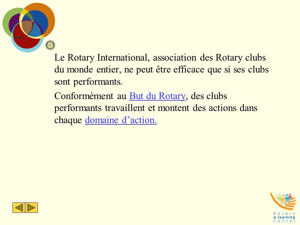 Le Rotary International, association des Rotary clubs du monde entier, ne peut être efficace que si ses clubs sont performants.