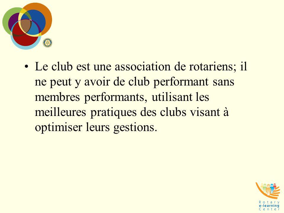 Le club est une association de rotariens; il ne peut y avoir de club performant sans membres performants, utilisant les meilleures pratiques des clubs visant à optimiser leurs gestions.