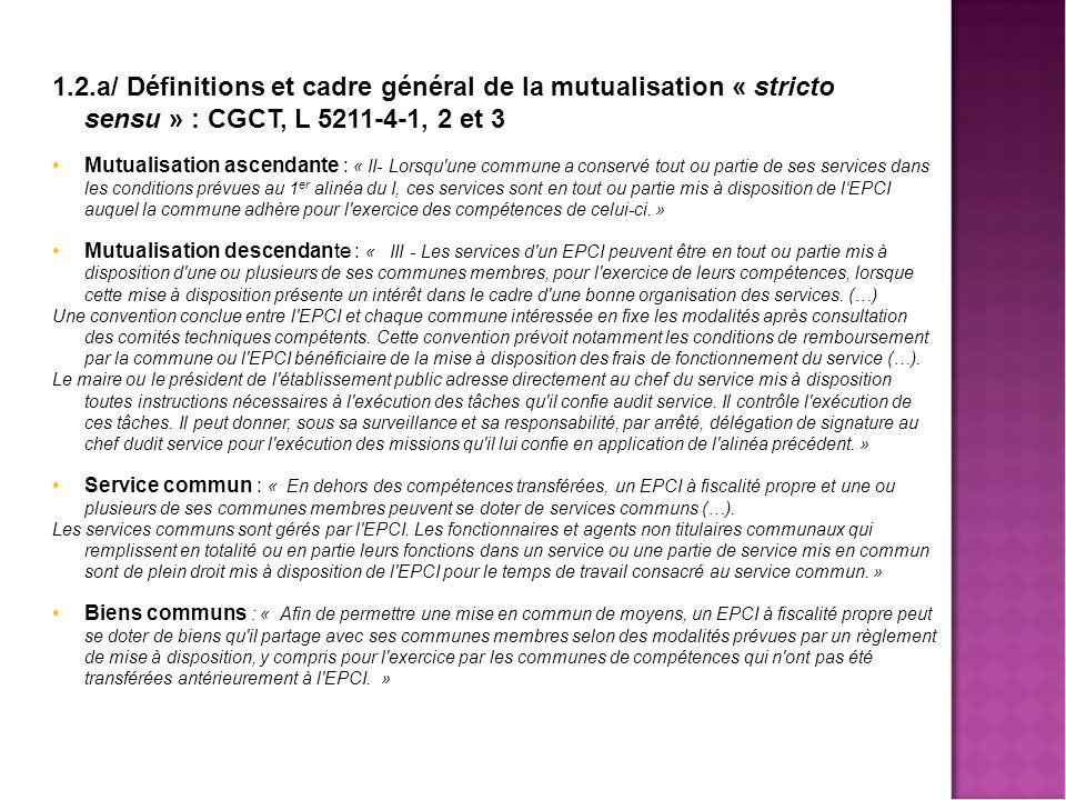 Mutualisa 1.2.a/ Définitions et cadre général de la mutualisation « stricto sensu » : CGCT, L 5211-4-1, 2 et 3.