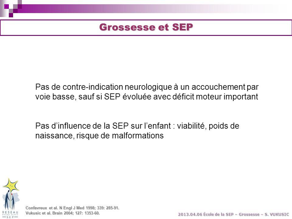 Grossesse et SEP Pas de contre-indication neurologique à un accouchement par voie basse, sauf si SEP évoluée avec déficit moteur important.