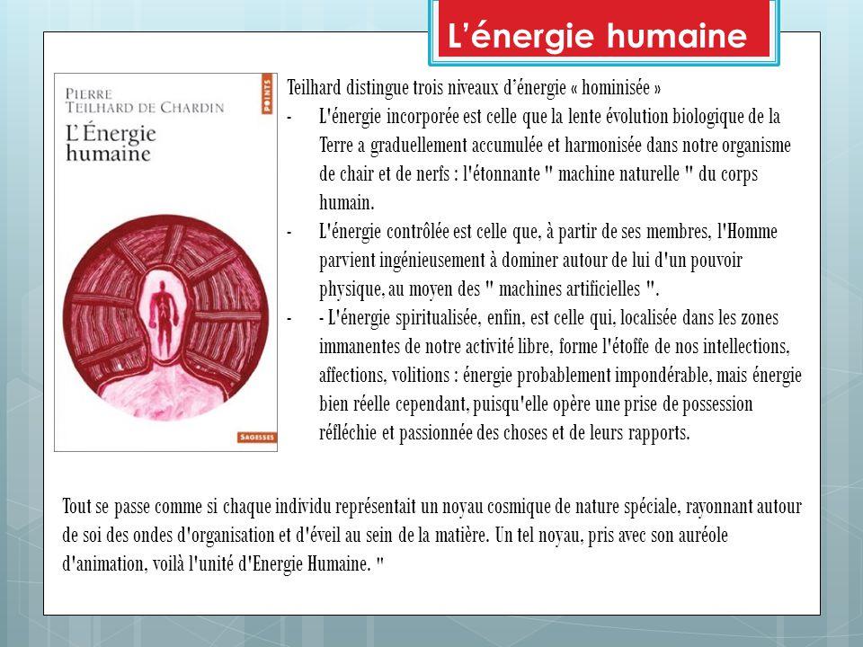 L'énergie humaine Teilhard distingue trois niveaux d'énergie « hominisée »