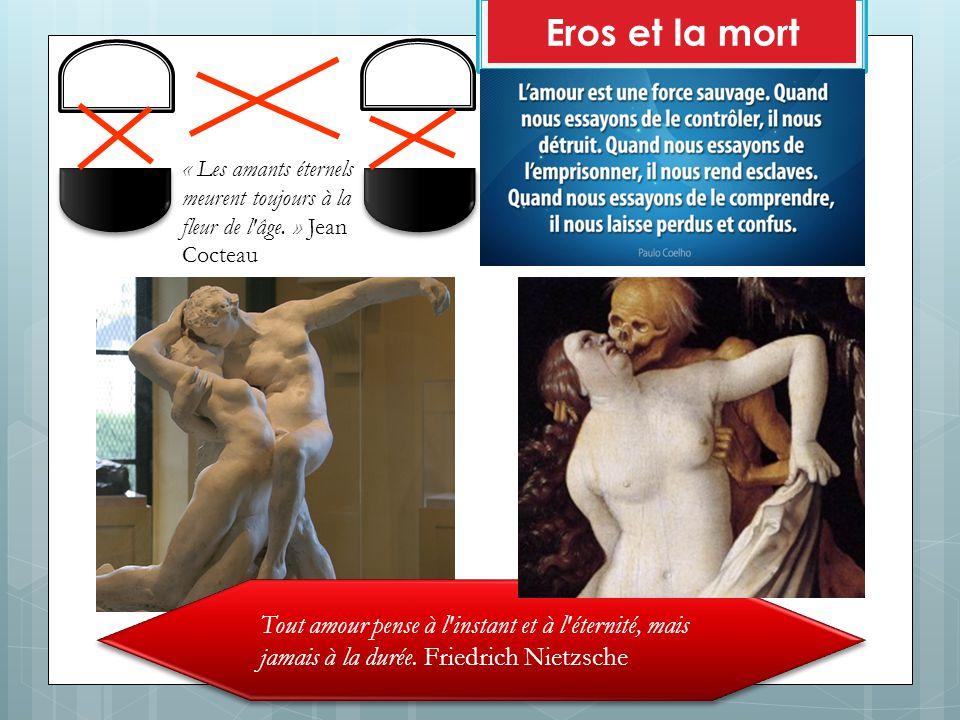 Eros et la mort « Les amants éternels meurent toujours à la fleur de l âge. » Jean Cocteau.