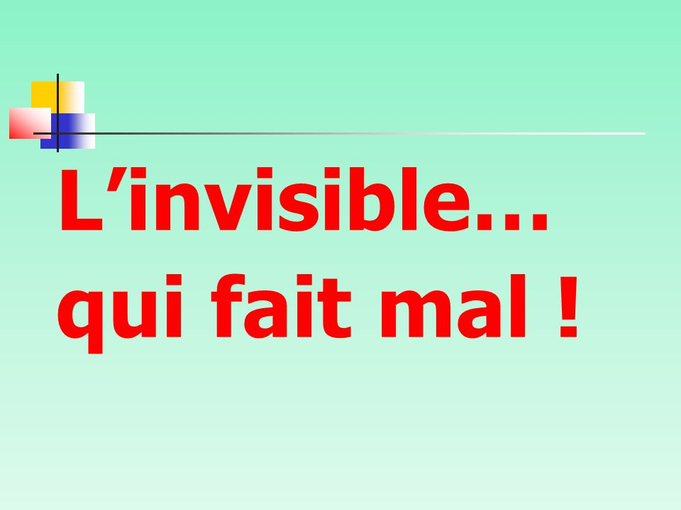 L'invisible… qui fait mal !