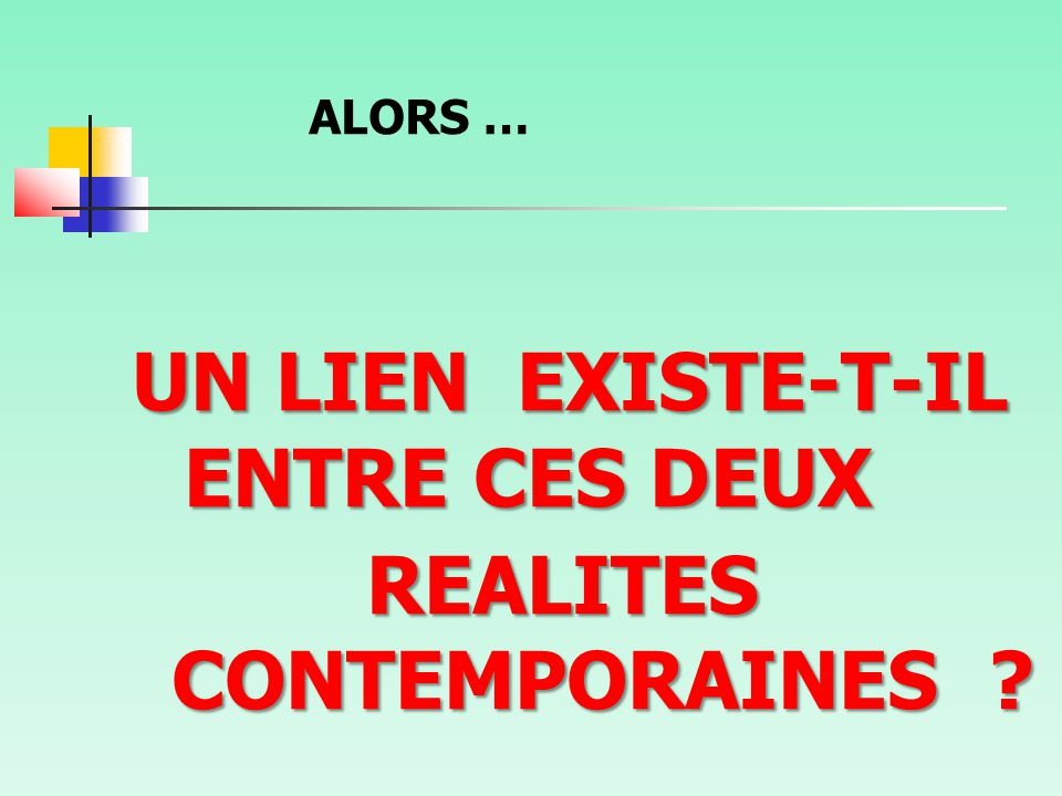 UN LIEN EXISTE-T-IL ENTRE CES DEUX REALITES CONTEMPORAINES