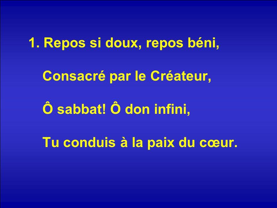 1. Repos si doux, repos béni, Consacré par le Créateur, Ô sabbat