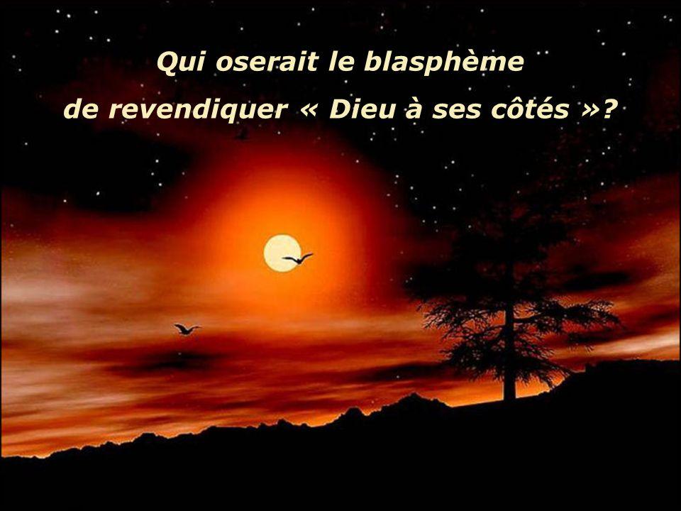 Qui oserait le blasphème de revendiquer « Dieu à ses côtés »