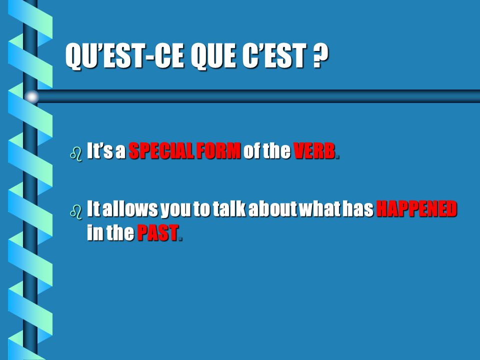 QU'EST-CE QUE C'EST It's a SPECIAL FORM of the VERB.
