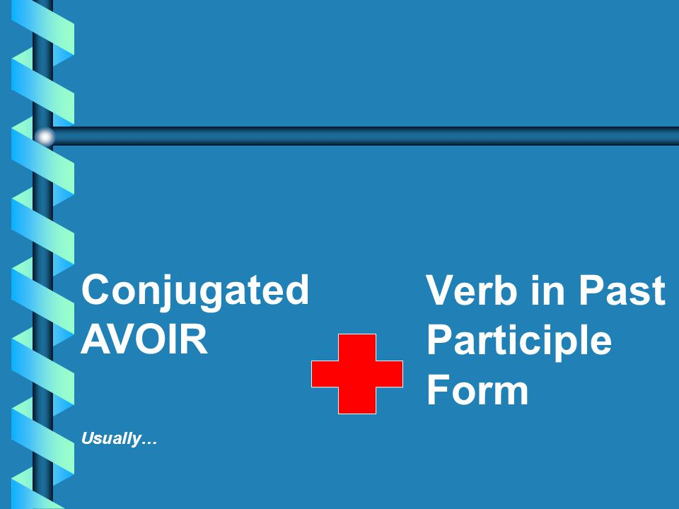 Verb in Past Participle Conjugated Form AVOIR Usually…
