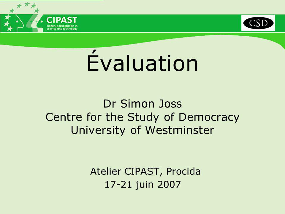 Évaluation Dr Simon Joss Centre for the Study of Democracy University of Westminster Atelier CIPAST, Procida 17-21 juin 2007