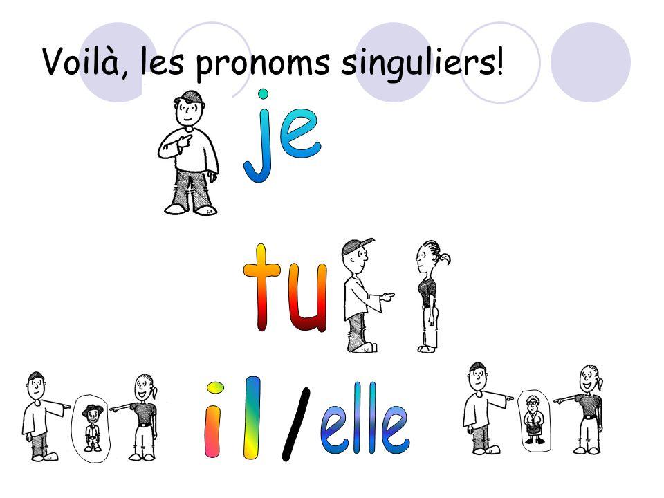 Voilà, les pronoms singuliers!