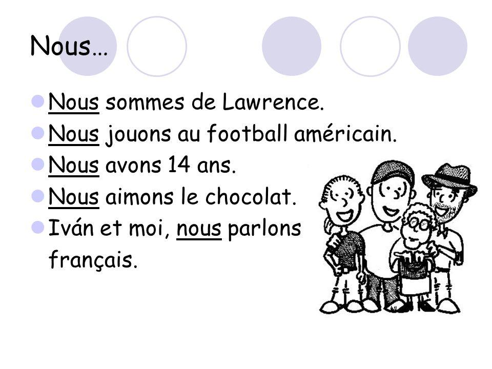 Nous… Nous sommes de Lawrence. Nous jouons au football américain.