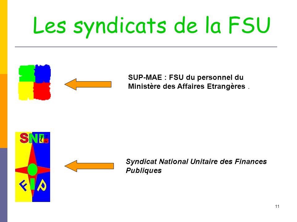 Les syndicats de la FSU SUP-MAE : FSU du personnel du Ministère des Affaires Etrangères . Syndicat National Unitaire des Finances.
