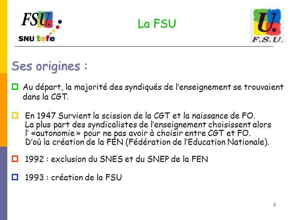 La FSU Ses origines : Au départ, la majorité des syndiqués de l'enseignement se trouvaient dans la CGT.