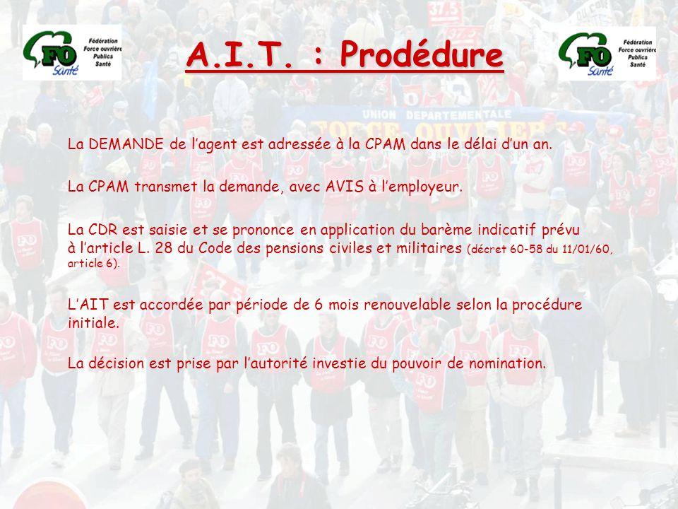 A.I.T. : Prodédure La DEMANDE de l'agent est adressée à la CPAM dans le délai d'un an. La CPAM transmet la demande, avec AVIS à l'employeur.