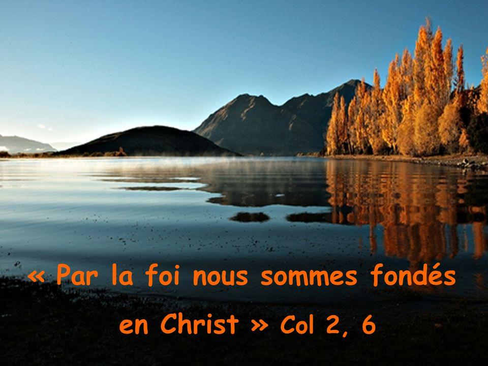 « Par la foi nous sommes fondés