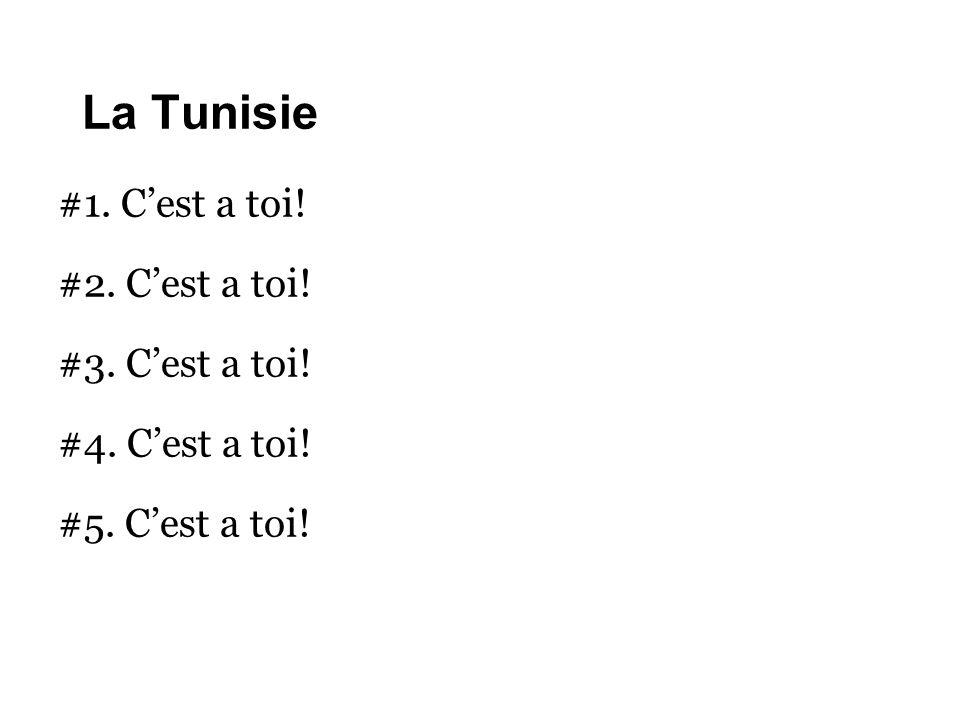 La Tunisie #1. C'est a toi! #2. C'est a toi! #3. C'est a toi!