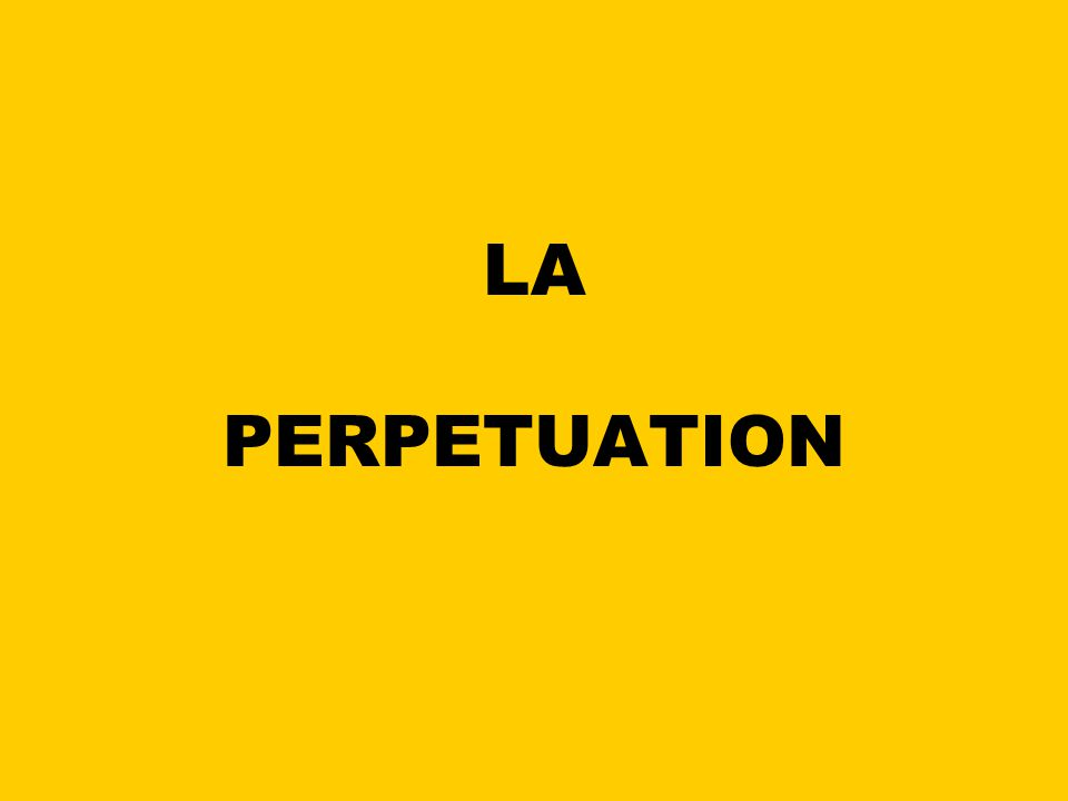 LA PERPETUATION