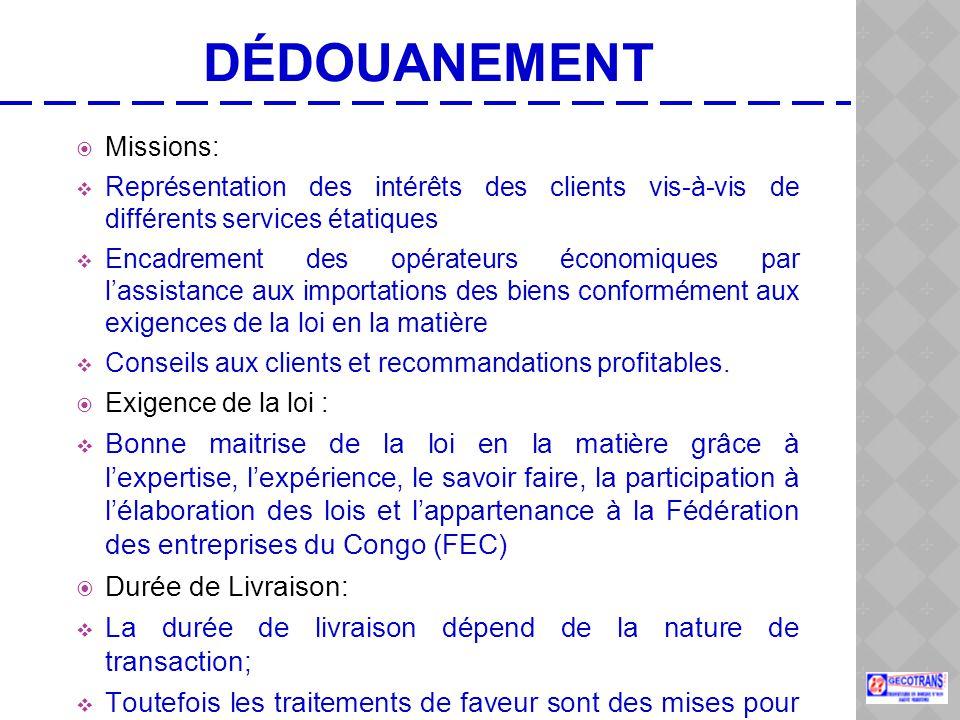 DÉDOUANEMENT Missions: Représentation des intérêts des clients vis-à-vis de différents services étatiques.