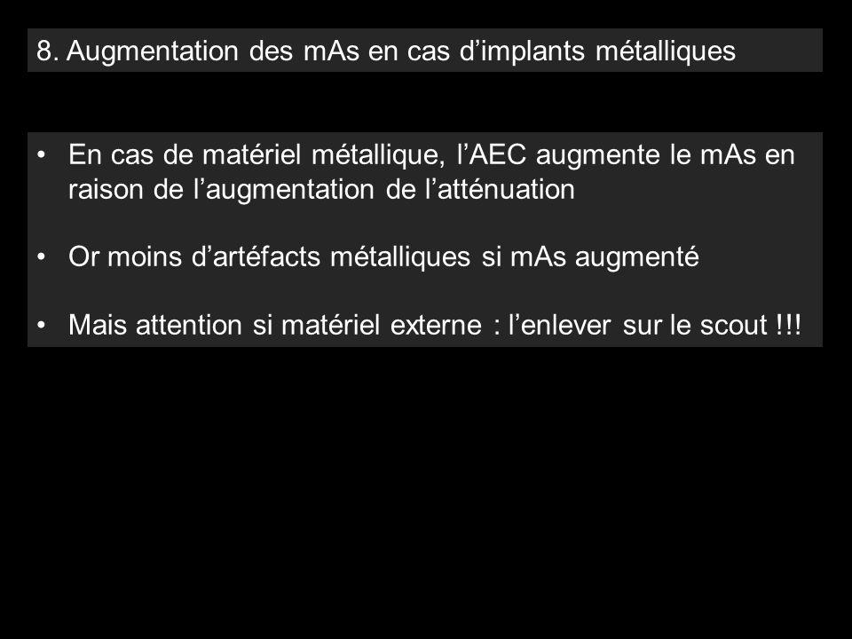 8. Augmentation des mAs en cas d'implants métalliques