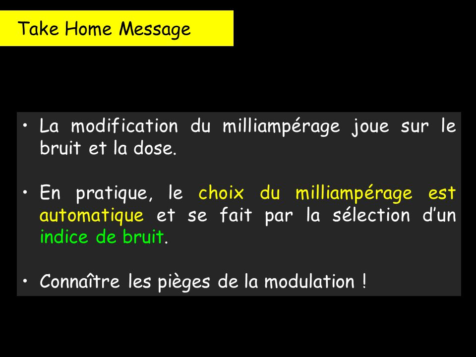 Take Home Message La modification du milliampérage joue sur le bruit et la dose.