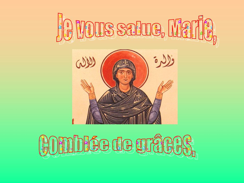 Je vous salue, Marie, . . comblée de grâces.