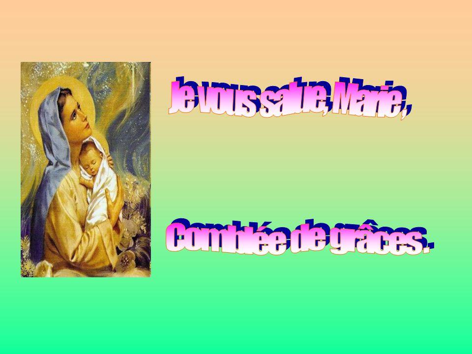 Je vous salue, Marie , . . Comblée de grâces .