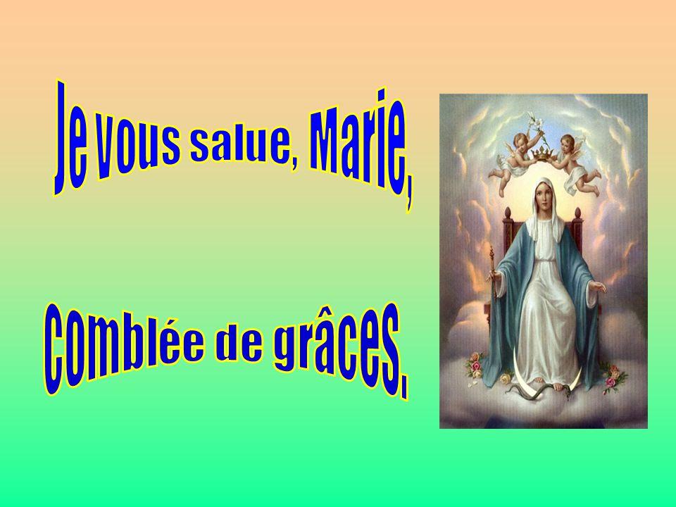 Je vous salue, Marie, Je vous salue, Marie, . comblée de grâces. .