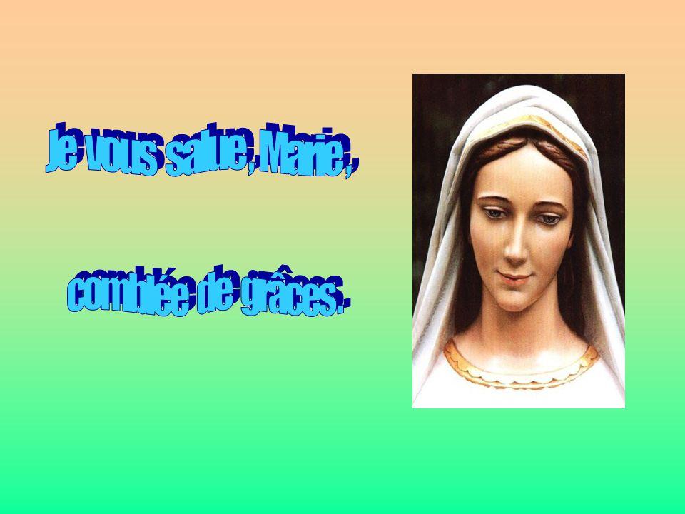 Je vous salue , Marie , . comblée de grâces . .