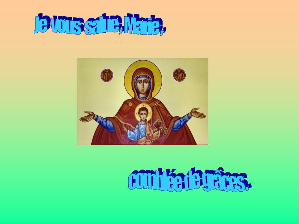 Je vous salue , Marie , . . comblée de grâces .
