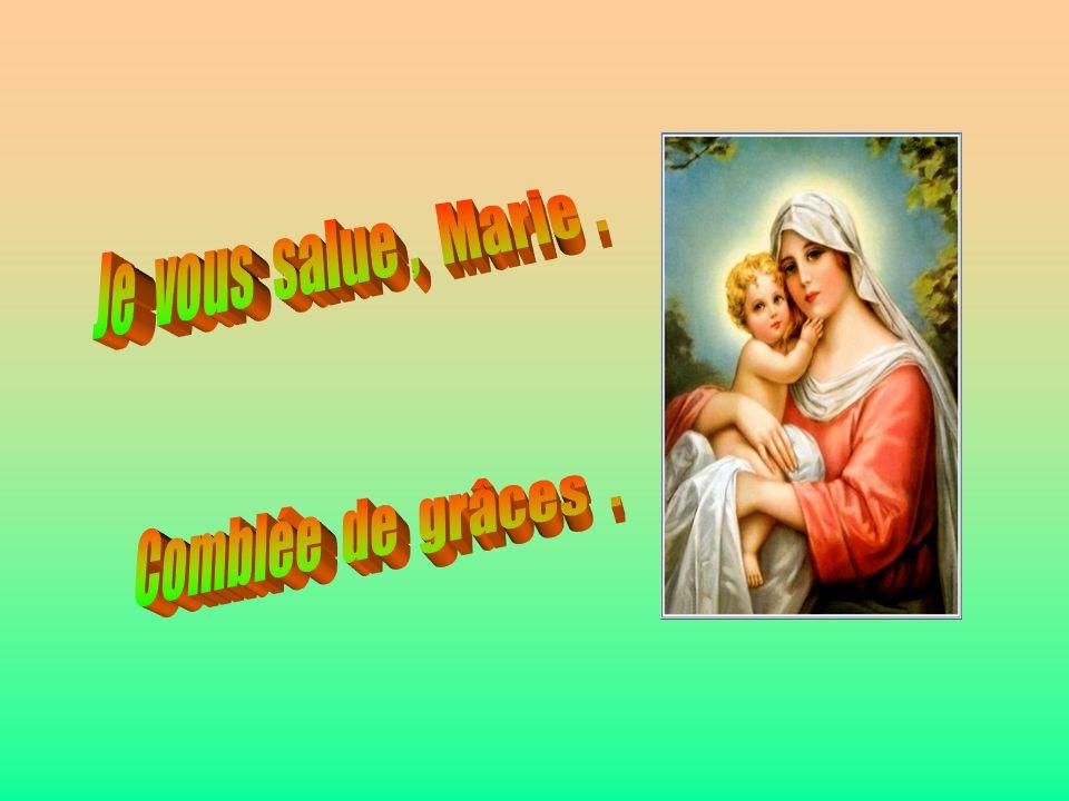 Je vous salue , Marie . . . Comblée de grâces .