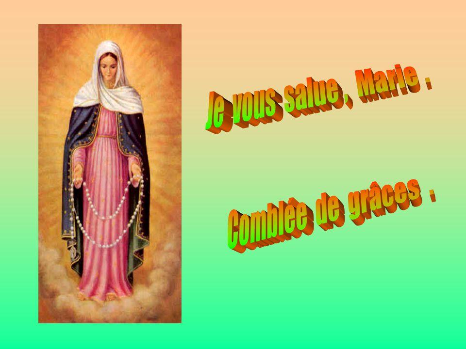 Je vous salue , Marie . . Comblée de grâces . .