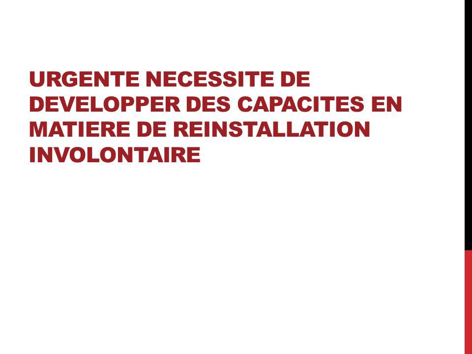 URGENTE NECESSITE DE DEVELOPPER DES CAPACITES EN MATIERE DE REINSTALLATION INVOLONTAIRE